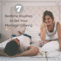 Seven Bedtime Routines to Get Your Marriage Glowing.