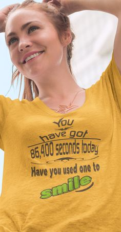 You have got seconds today, have you used one to smile? T shirt design. Design Quotes, Funny Tees, Shirts With Sayings, Shirt Designs, Smile, T Shirt, Tops, Women, Fashion