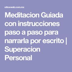 Meditacion Guiada con instrucciones paso a paso para narrarla por escrito | Superacion Personal