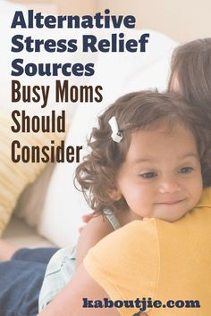 Alternative stress relief sources busy moms should consider to help manage these burdens will go a long way toward easing tension.   #motherhood #stressrelief #mentalhealth