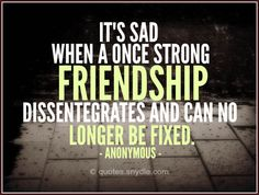 no longer friends quotes | ... once strong friendship dissentegrates and can no longer be fixed