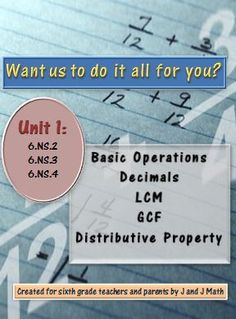 FREE! Lesson plans that cover: basic operations with whole numbers and decimals, LCM, GCF, and the distributive property. A compilation of all of our links from our other products for these topics, as well as a vocabulary quiz, study guide, and test--all with keys. 6.NS.2, 6.NS.3, 6.NS.4 Approximately fourteen days of ninety minute math periods are needed to teach this unit. This is Unit 1 of 13 that will cover every concept of every standard in the Common Core for sixth grade math.