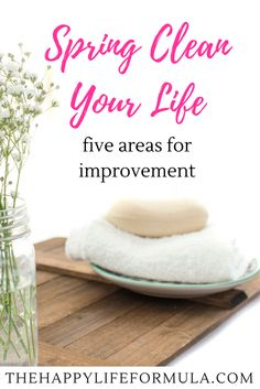 Five areas of your life that you can spring clean today including your finances, your mind, your relationships, your home, and your look.