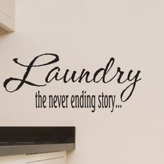 Okay, def want some type of sign or plate with this saying on it.....  maybe someone with a cricut will let me buy the vinyl and buy and make this one, or I could be brave and stencil it.... I love it! laundry is the never ending story.....