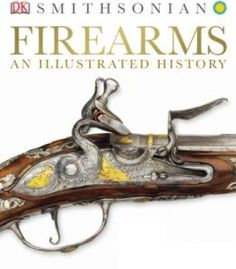 Firearms: An Illustrated History PDF