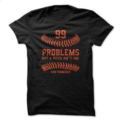 99 problems but a pitch aint one - San Francisco - #womens hoodies #retro t shirts. ORDER HERE => https://www.sunfrog.com/Sports/99-problems-but-a-pitch-aint-one--San-Francisco.html?60505