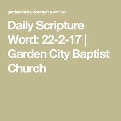 Daily Scripture Word: 22-2-17 | Garden City Baptist Church
