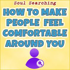 How To Make People Feel Comfortable Around You