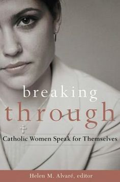 """Jeff Miller shares a super review of the new book """"Breaking Through: Catholic Women Speak for Themselves"""" by Helen M. Alvare"""