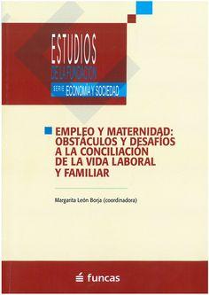 Empleo y maternidad : obstáculos y desafíos a la conciliación de la vida laboral y familiar.     Institut de Govern i Polítiques Públiques, Funcas, 2015