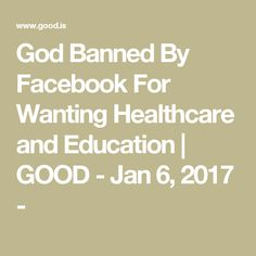 God Banned By Facebook For Wanting Healthcare and Education   GOOD - Jan 6, 2017 -