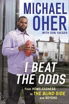Michael Oher: I Beat The Odds:From Homelessness to The Blind Side and Beyond GREAT read! What a childhood - but what a wonderful man he has become! Definately enjoyed this book - dj The Blind Side, Michael Oher, Good Books, Books To Read, My Books, So Little Time, Memoirs, The Book, Biography