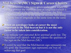 Mid-heaven-- will admire the qualities of the sign in midheaven. My MC is pisces. And of course his sun sign is pisces. He drives me nuts.