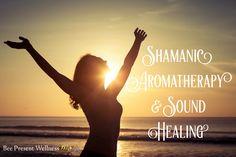 Shamanic Aromatherapy & Sound Healing
