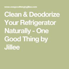 Clean & Deodorize Your Refrigerator Naturally - One Good Thing by Jillee