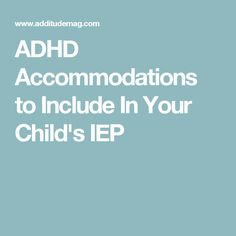 ADHD Accommodations to Include In Your Child's IEP