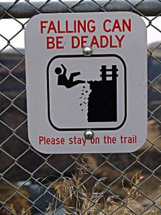 Falling can be deadly. Please stay on the trail