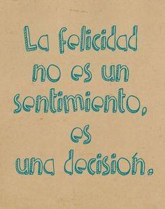 La felicidad no es un sentimiento, es una decisión. Citas #frases
