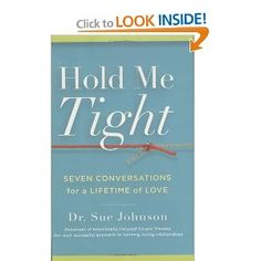 Hold Me Tight: Seven Conversations for a Lifetime of Love: Sue Johnson: 9780316113007: Amazon.com: Books