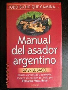 Título: Todo bicho que camina manual del asador argentino / Autor: Sagel, Gabriel / Ubicación: FCCTP – Gastronomía – Tercer piso / Código: G/AR/ 641.5 S16