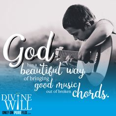 God has a beautiful way of bringing good music out of broken chords. Check out 'Divine Will' only on Pure Flix: http://offers.pureflix.com/divine-will-trailer?utm_campaign=Divine%20Will&utm_medium=social&utm_source=pinterest