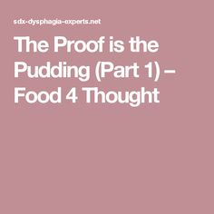The Proof is the Pudding (Part 1) – Food 4 Thought