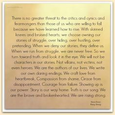 Brene Brown...Showing up is our power-Truth is our song-Rising Strong (amen.)