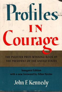 Profiles In Courage By: John F. Kennedy 1961