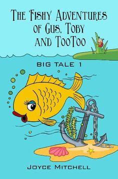 The 'Fishy' Adventures of Gus, Toby and TooToo: BIG TALE 1 by Joyce Mitchell, http://www.amazon.com/dp/B00DXGJO9Q/ref=cm_sw_r_pi_dp_jEQjsb1B87XSJ