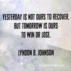 Yesterday is not ours to recover, but tomorrow is ours to win or lose. Lyndon B. Johnson   #LBJ #LyndonJohnson #USPresident #quote