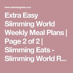 Extra Easy Slimming World Weekly Meal Plans | Page 2 of 2 | Slimming Eats - Slimming World Recipes