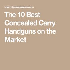 The 10 Best Concealed Carry Handguns on the Market