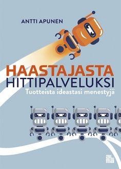 Haastajasta hittipalveluksi : tuotteista ideastasi menestyjä Helsinki, Nerf, Books, Libros, Book, Book Illustrations, Libri