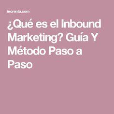 ¿Qué es el Inbound Marketing? Guía Y Método Paso a Paso