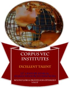 CORPUS VEC ETHICAL SOVEREIGN TRANSNATIONAL CHANCELLERY CHAMBERS of Excellence  – Trailblazing the 21st Century Universal Talent Revolution for Optimised Financial Independence for Citizens through 'Sustainable Ethical Total Employment & Entrepreneurialism'
