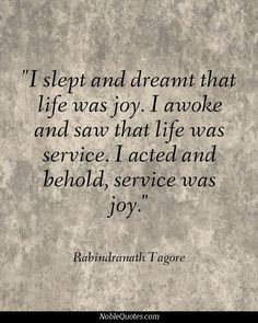 Rabindranath Tagore Quote   Last night the word JOY kept coming into my dream so I was glad to find this quote  ♥