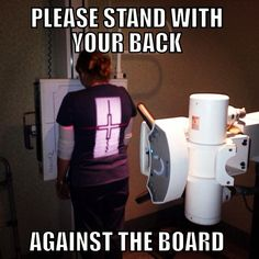 BACK!!! Lol... This happens more than once every single day. The life of an xray tech ((sigh))