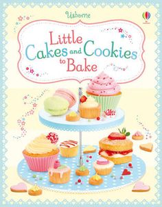 Abigail Wheatley - Little Cakes and Cookies to Bake