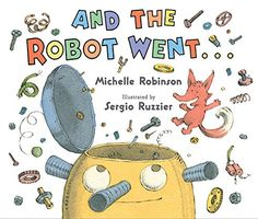 And the Robot Went... by Michelle Robinson and illustrated by Sergio Ruzzier, publishing 2017