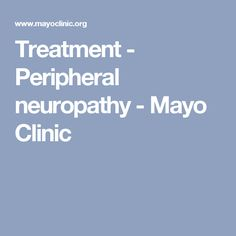 Treatment - Peripheral neuropathy - Mayo Clinic