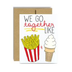 We go together like french fries and ice cream. We are better together valentines anniversary funny card. vanilla ice cream French fries by Little Sloth cards