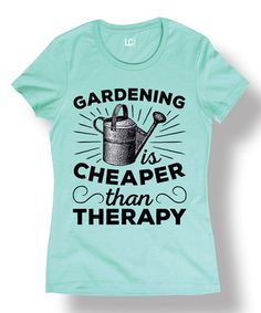 Another great find on #zulily! Mint 'Gardening Is Cheaper Than Therapy' Scoop Neck Tee #zulilyfinds