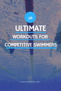 36 Ultimate Workouts for Competitive Swimmers