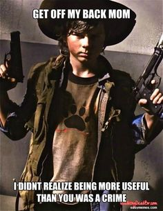Get off my back mom... I didn't realize being more useful than you was a crime. #CarlGrimes #TheWalkingDead #Zombies