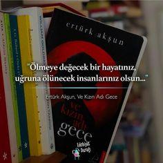 Ölmeye değecek bir hayatınız, uğruna ölünecek insanlarınız olsun...   - Ertürk Akşun / Ve Kızın Adı Gece   (Kaynak: Instagram - kitap.kafe)   #sözler #anlamlısözler #güzelsözler #manalısözler #özlüsözler #alıntı #alıntılar #alıntıdır #alıntısözler #şiir #edebiyat #kitap