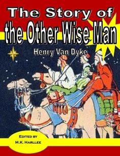 The Story of the Other Wise Man by Henry Van Dyke - M.K. Harllee   Literature   CurrClick