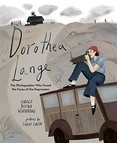 Dorothea Lange: The Photographer Who Found the Faces of the Depression, by Carol Boston Weatherford
