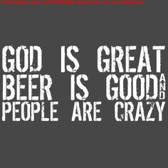 GOD IS GREAT BEER IS GOOD AND PEOPLE ARE CRAZY T-SHIRT(WHITE INK)