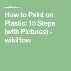How to Paint on Plastic: 15 Steps (with Pictures) - wikiHow
