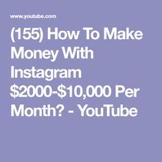 (155) How To Make Money With Instagram $2000-$10,000 Per Month? - YouTube